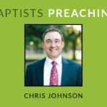Chris Johnson: A Serious Search | Baptists Preaching